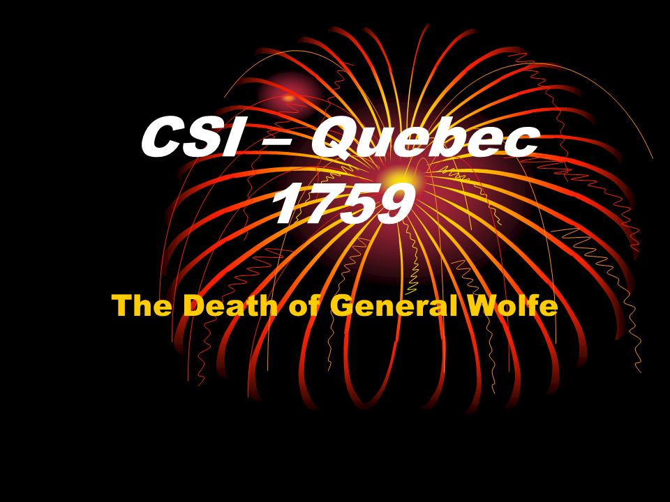 CSI – Quebec 1759 The Death of General Wolfe