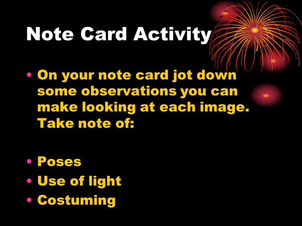 Note Card Activity On your note card jot down some observations you can make looking at each image.