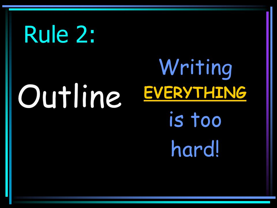 Rule 2: Outline Writing EVERYTHING is too hard!