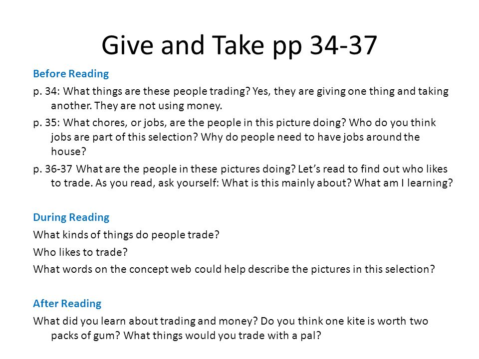 Give and Take pp 34-37 Before Reading p. 34: What things are these people trading? Yes, they are giving one thing and taking another. They are not usi