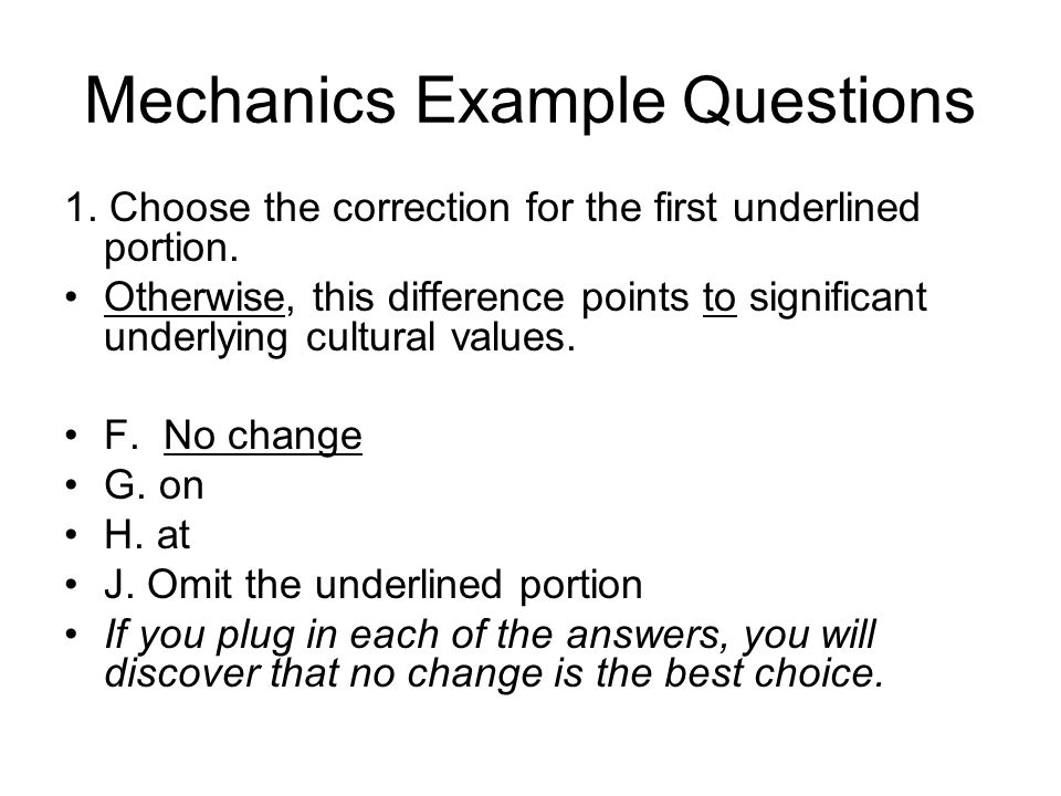 Mechanics Example Questions 1. Choose the correction for the first underlined portion. Otherwise, this difference points to significant underlying cul