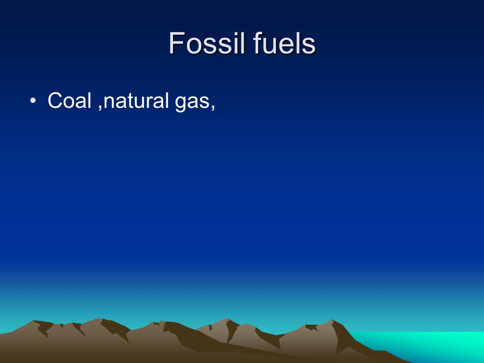Fossil fuels Coal,natural gas,