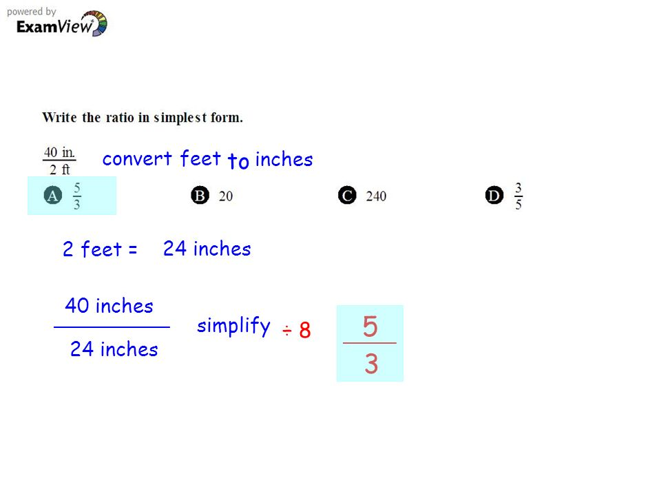 convert feet to inches 2 feet = 24 inches 40 inches 24 inches simplify ÷ 8 5 3
