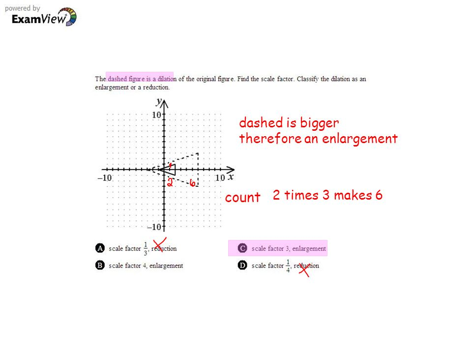 dashed is bigger therefore an enlargement count 2 times 3 makes 6