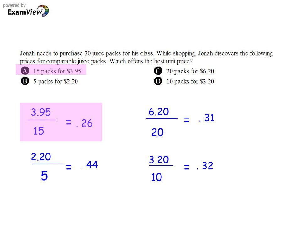 3.95 15 =. 26 2.20 5 =. 44 6.20 20 =. 31 3.20 10 =. 32