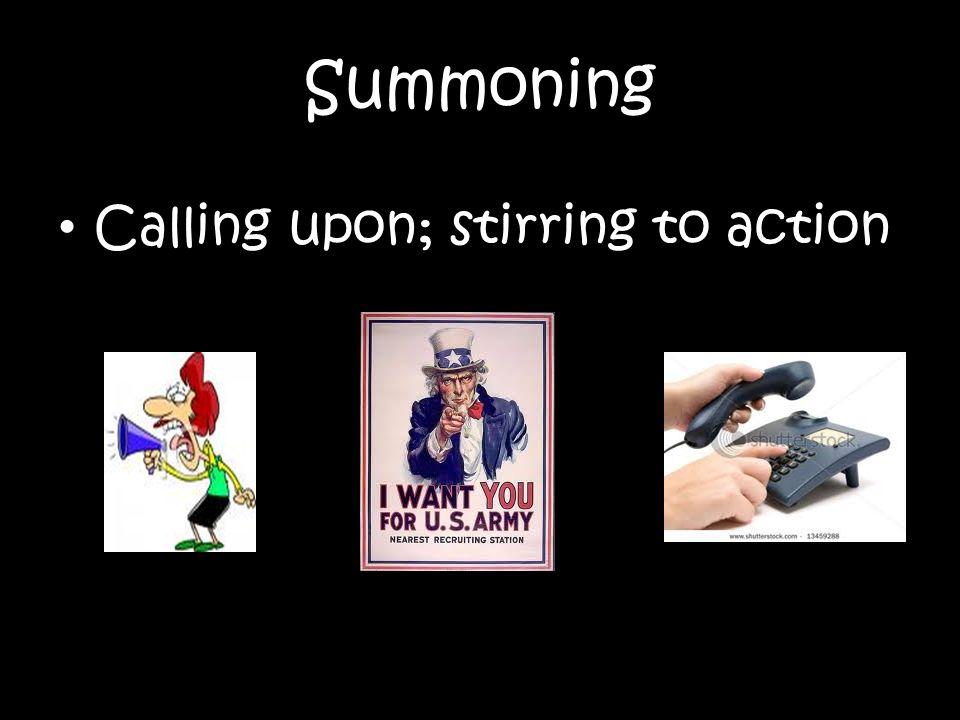 Summoning Calling upon; stirring to action
