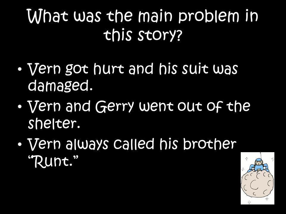 What was the main problem in this story.Vern got hurt and his suit was damaged.