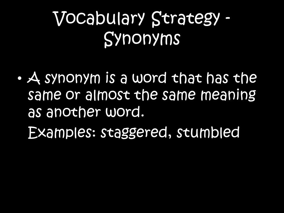 Vocabulary Strategy - Synonyms A synonym is a word that has the same or almost the same meaning as another word.
