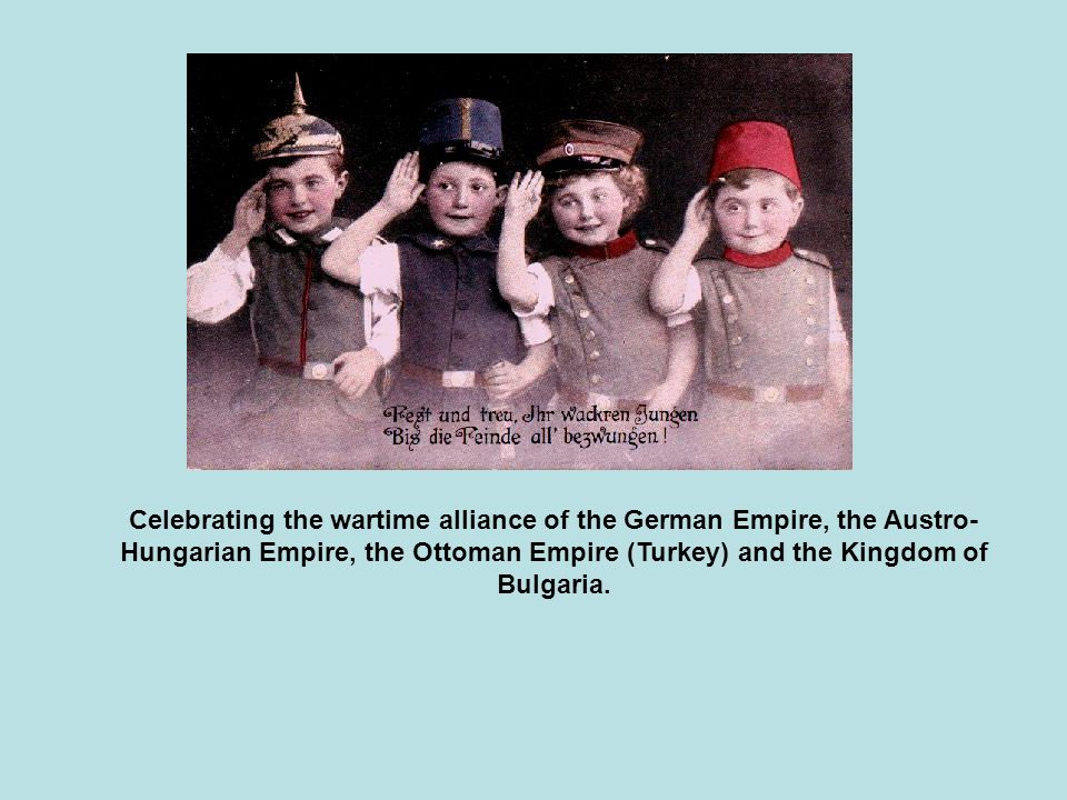 Celebrating the wartime alliance of the German Empire, the Austro- Hungarian Empire, the Ottoman Empire (Turkey) and the Kingdom of Bulgaria.