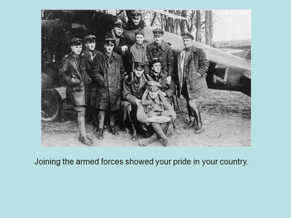 Joining the armed forces showed your pride in your country.