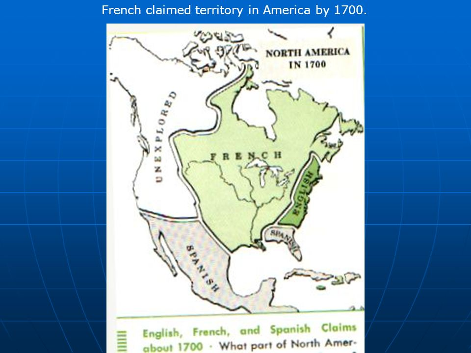 French claimed territory in America by 1700.