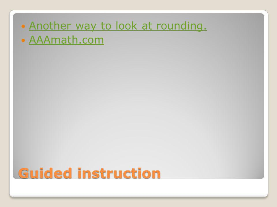 Guided instruction Another way to look at rounding. AAAmath.com