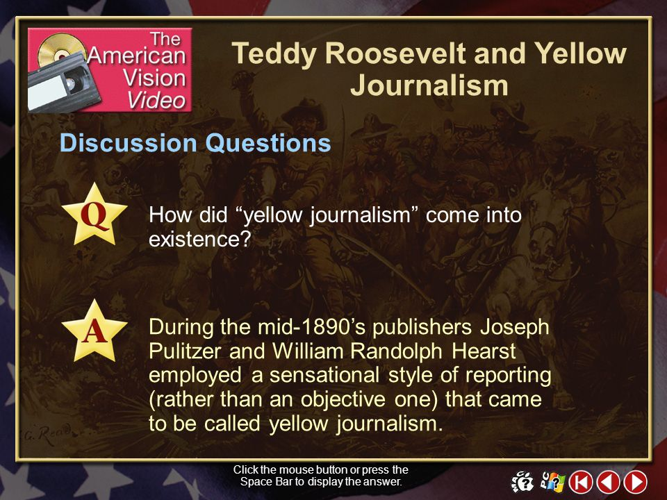 TAV Video 1 Teddy Roosevelt and Yellow Journalism Objectives Click in the small window above to show a preview of The American Vision video. Click the