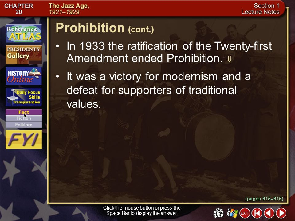 Section 1-22 Click the mouse button or press the Space Bar to display the answer. Prohibition (cont.) Americans ignored the laws of Prohibition. They