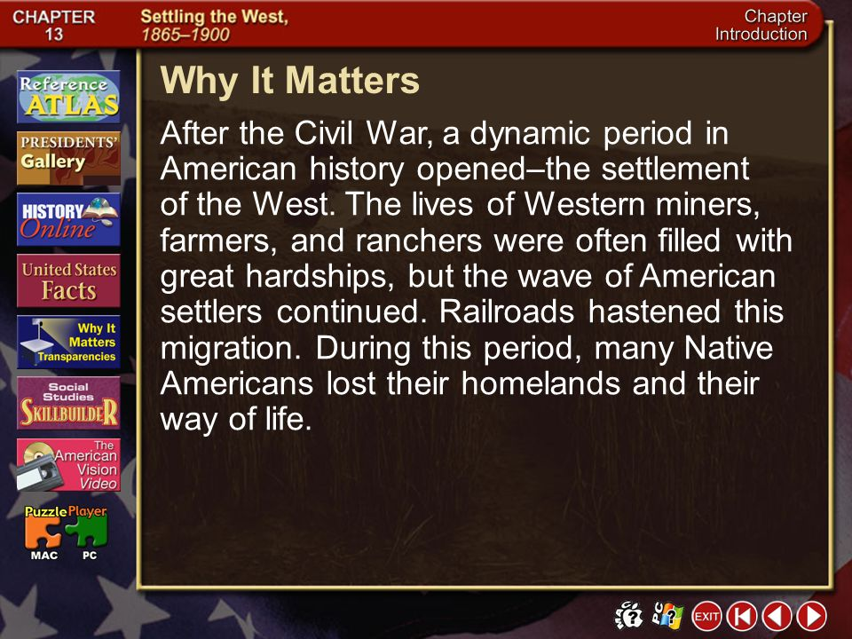 Intro 5 Why It Matters After the Civil War, a dynamic period in American history opened–the settlement of the West.