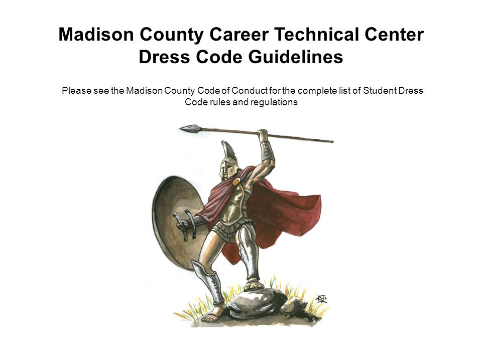 Madison County Career Technical Center Dress Code Guidelines Please see the Madison County Code of Conduct for the complete list of Student Dress Code