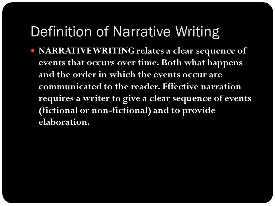 Definition of Narrative Writing NARRATIVE WRITING relates a clear sequence of events that occurs over time.