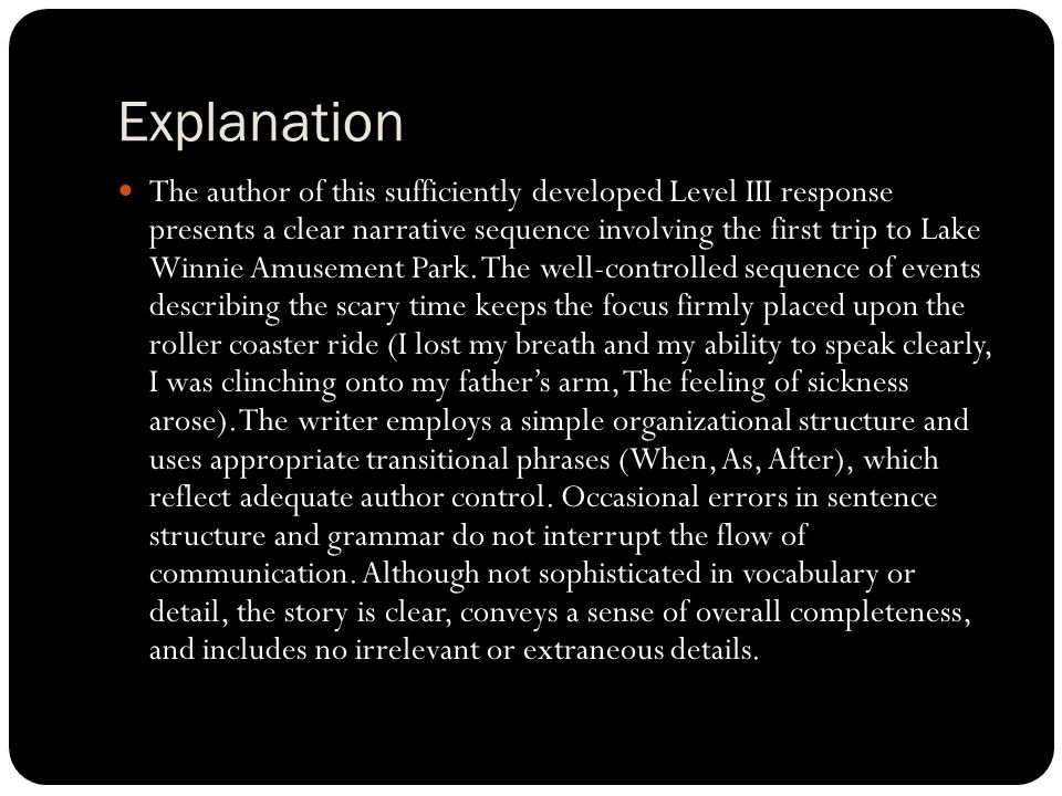 Explanation The author of this sufficiently developed Level III response presents a clear narrative sequence involving the first trip to Lake Winnie Amusement Park.