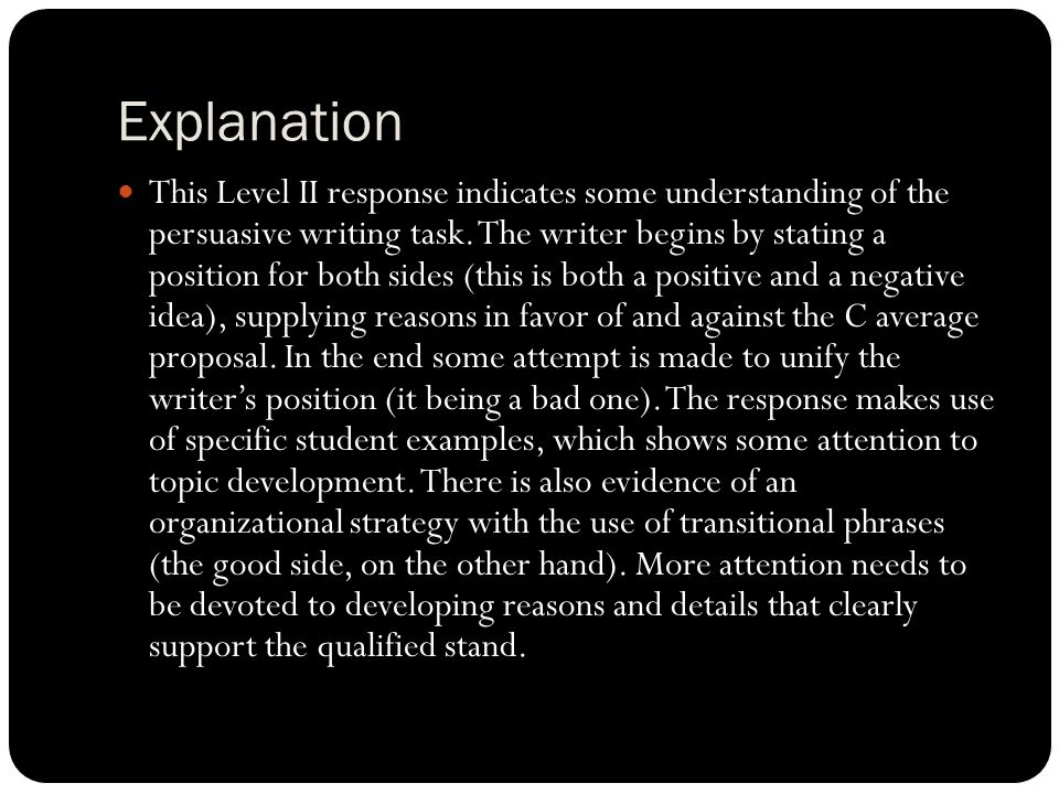 Explanation This Level II response indicates some understanding of the persuasive writing task.