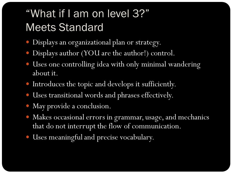 What if I am on level four.Exceeds Standard Displays a strong organizational plan or strategy.