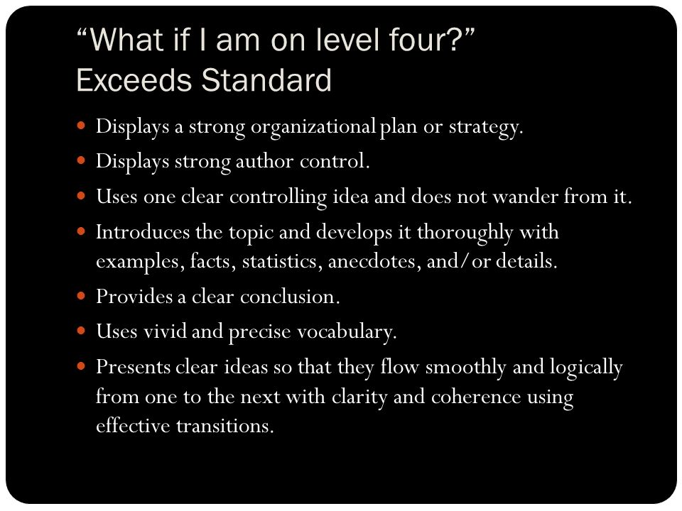 What if I am on level four. Exceeds Standard Displays a strong organizational plan or strategy.