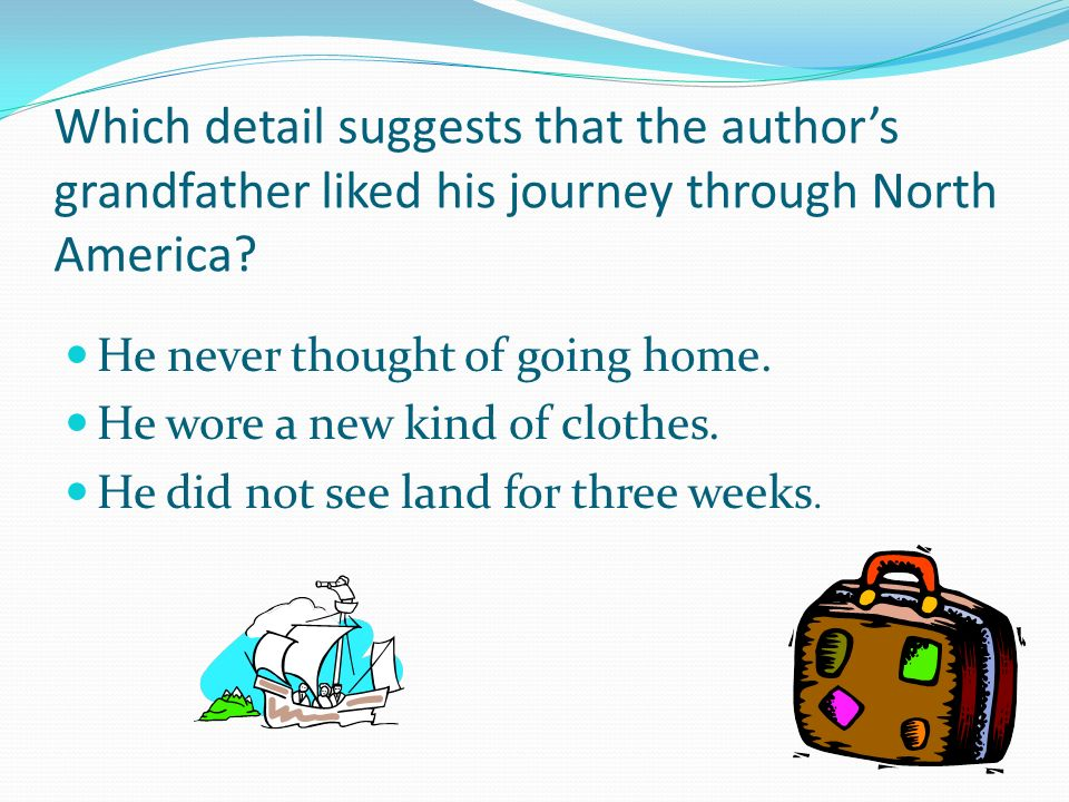 Which detail suggests that the authors grandfather liked his journey through North America.