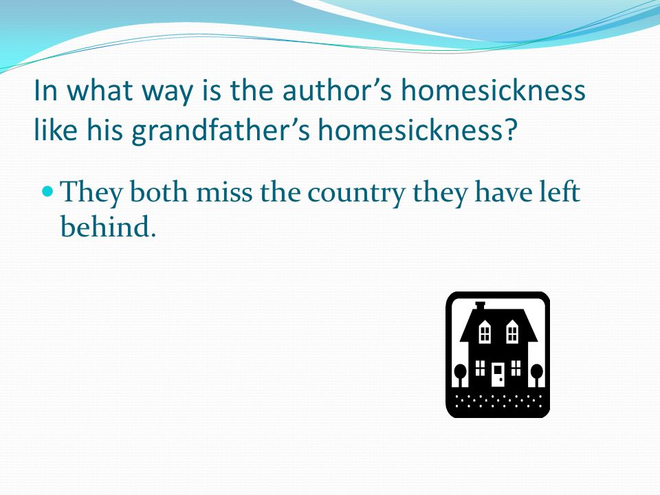 In what way is the authors homesickness like his grandfathers homesickness.