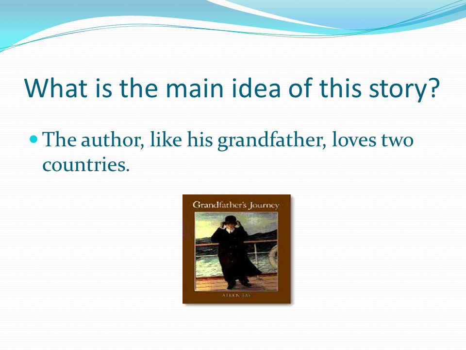 What is the main idea of this story? The author, like his grandfather, loves two countries.
