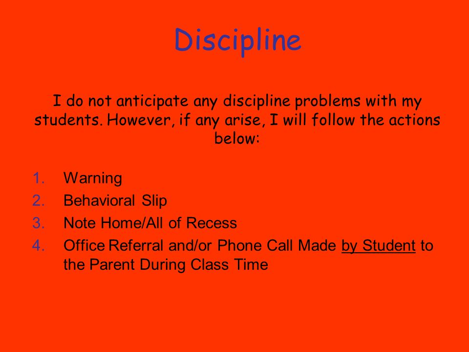 Discipline I do not anticipate any discipline problems with my students.