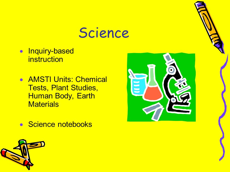 Science Inquiry-based instruction AMSTI Units: Chemical Tests, Plant Studies, Human Body, Earth Materials Science notebooks