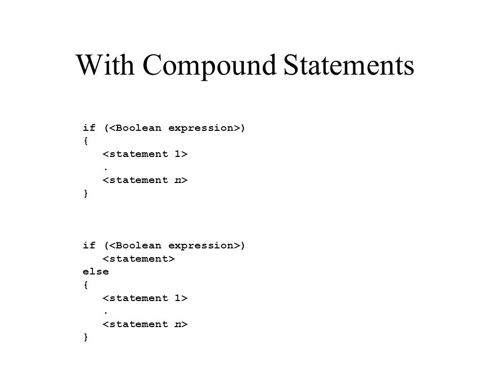 With Compound Statements if ( ) {. } if ( ) else {. }