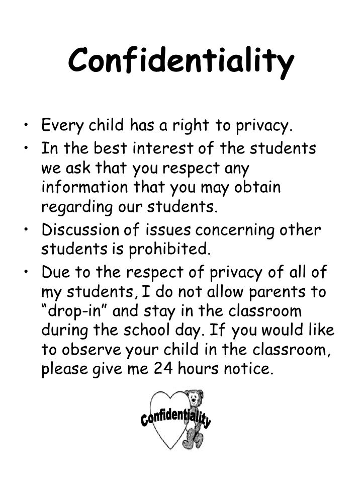 Confidentiality Every child has a right to privacy. In the best interest of the students we ask that you respect any information that you may obtain r