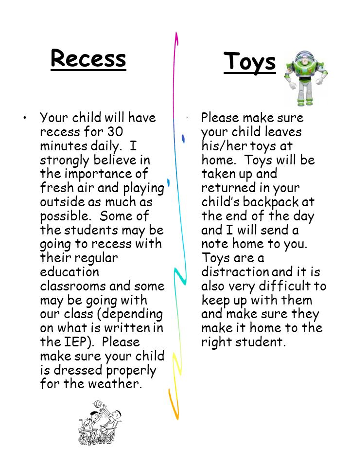 Recess Your child will have recess for 30 minutes daily. I strongly believe in the importance of fresh air and playing outside as much as possible. So