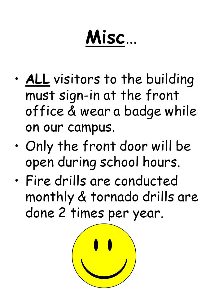Misc… ALL visitors to the building must sign-in at the front office & wear a badge while on our campus. Only the front door will be open during school