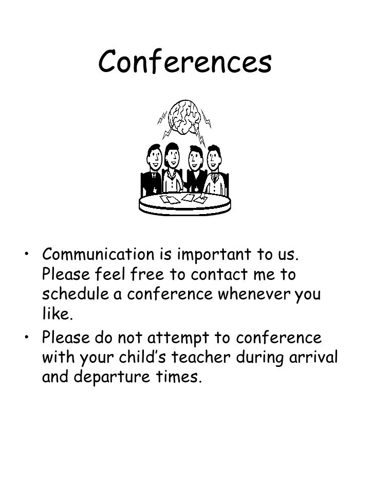 Conferences Communication is important to us. Please feel free to contact me to schedule a conference whenever you like. Please do not attempt to conf