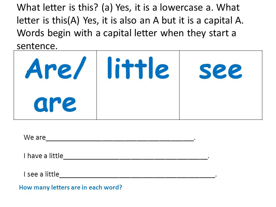What letter is this? (a) Yes, it is a lowercase a. What letter is this(A) Yes, it is also an A but it is a capital A. Words begin with a capital lette