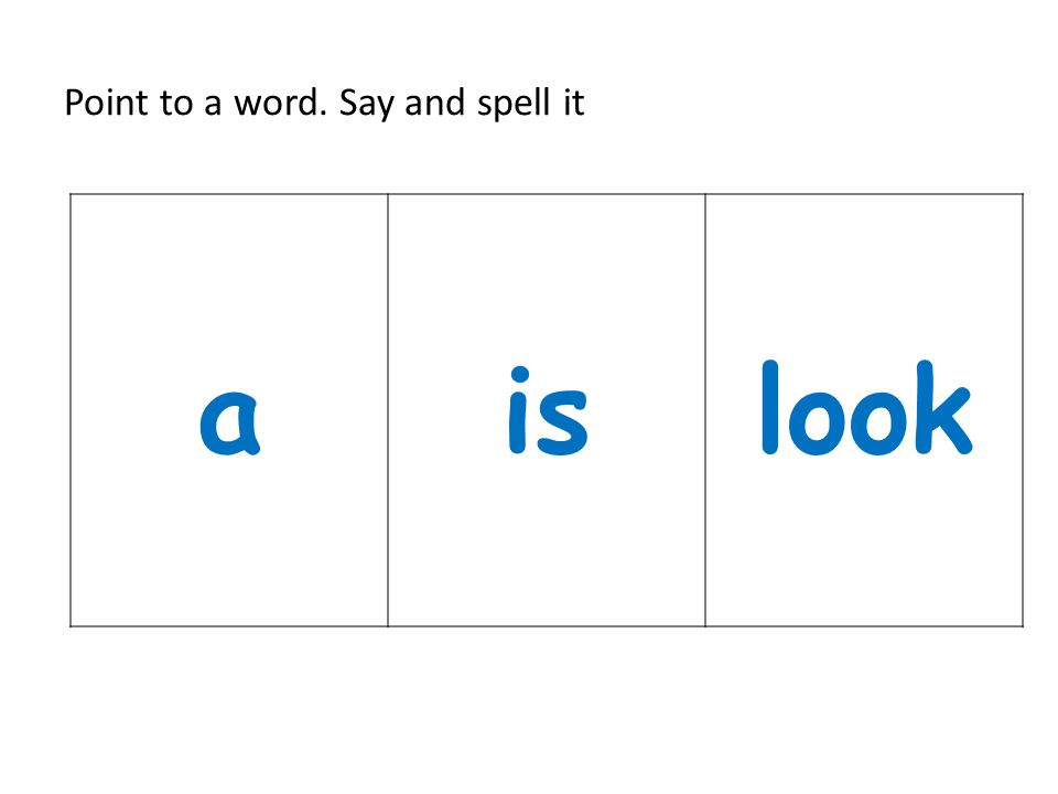Point to a word. Say and spell it aislook