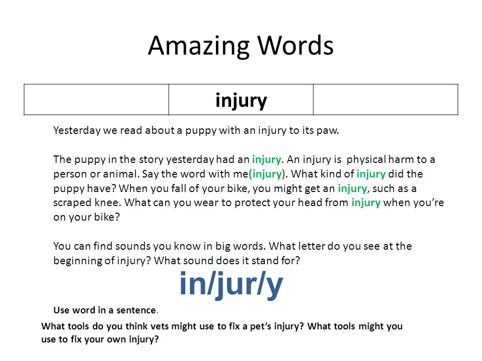 Amazing Words injury Yesterday we read about a puppy with an injury to its paw. The puppy in the story yesterday had an injury. An injury is physical