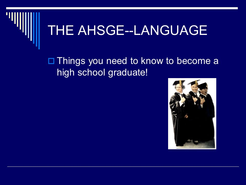 THE AHSGE--LANGUAGE Things you need to know to become a high school graduate!