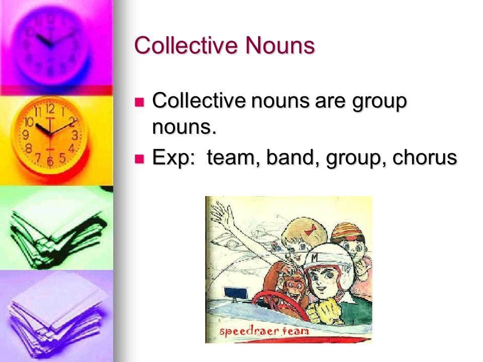 Collective Nouns Collective nouns are group nouns.
