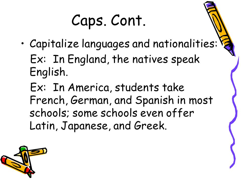 Caps. Cont. Capitalize languages and nationalities: Ex: In England, the natives speak English.
