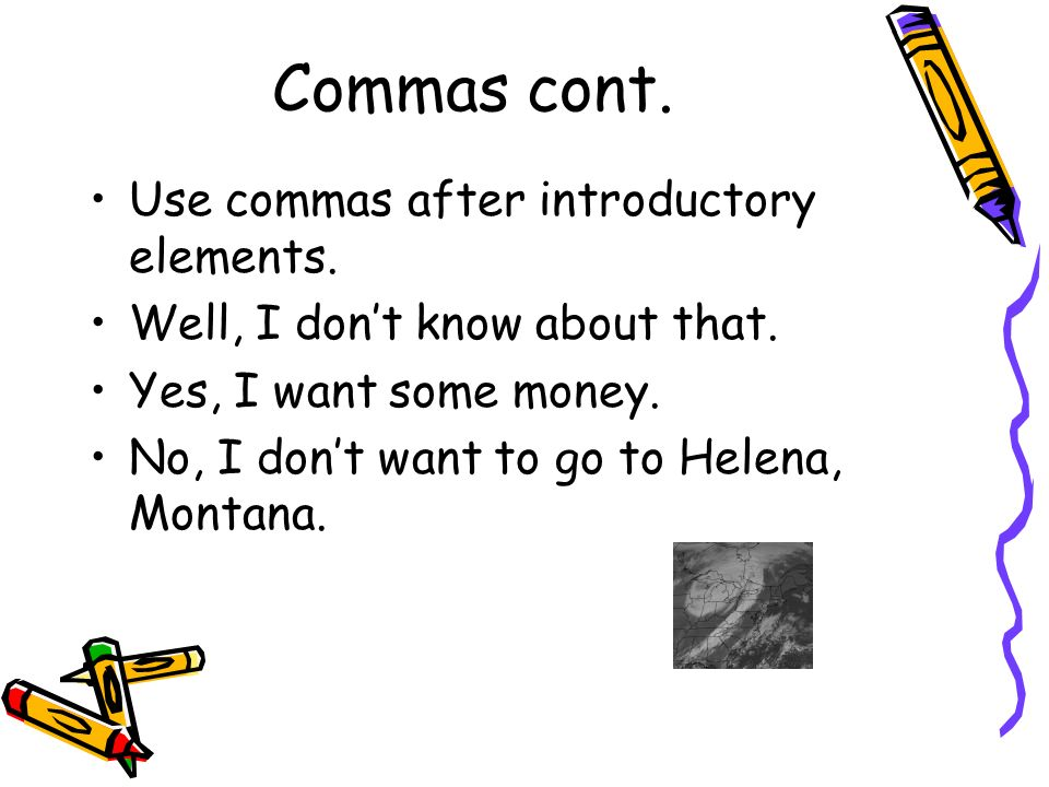 Commas cont. Use commas after introductory elements.