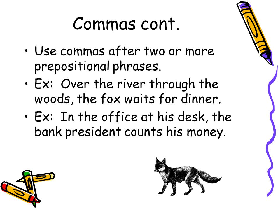 Commas cont. Use commas after two or more prepositional phrases.