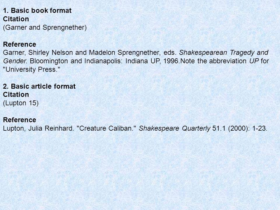 1. Basic book format Citation (Garner and Sprengnether) Reference Garner, Shirley Nelson and Madelon Sprengnether, eds. Shakespearean Tragedy and Gend