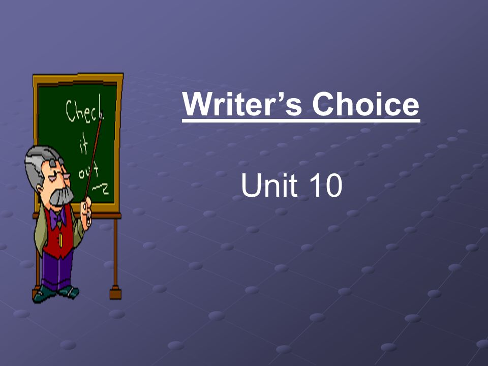 Writers Choice Unit 10