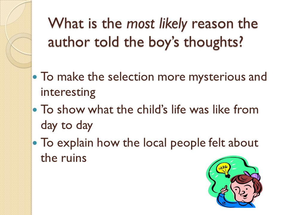 What is the most likely reason the author told the boys thoughts? To make the selection more mysterious and interesting To show what the childs life w