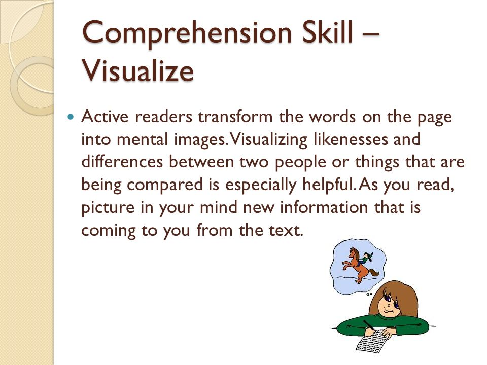 Comprehension Skill – Visualize Active readers transform the words on the page into mental images. Visualizing likenesses and differences between two