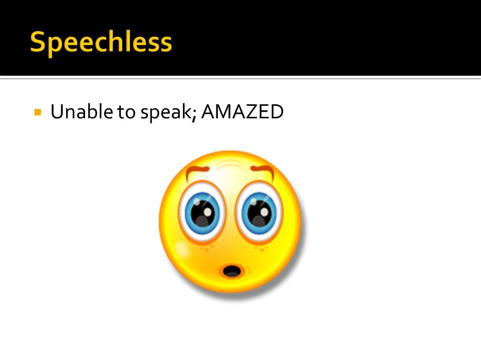 Unable to speak; AMAZED