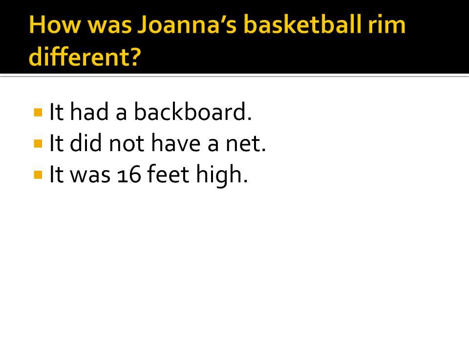 It had a backboard. It did not have a net. It was 16 feet high.