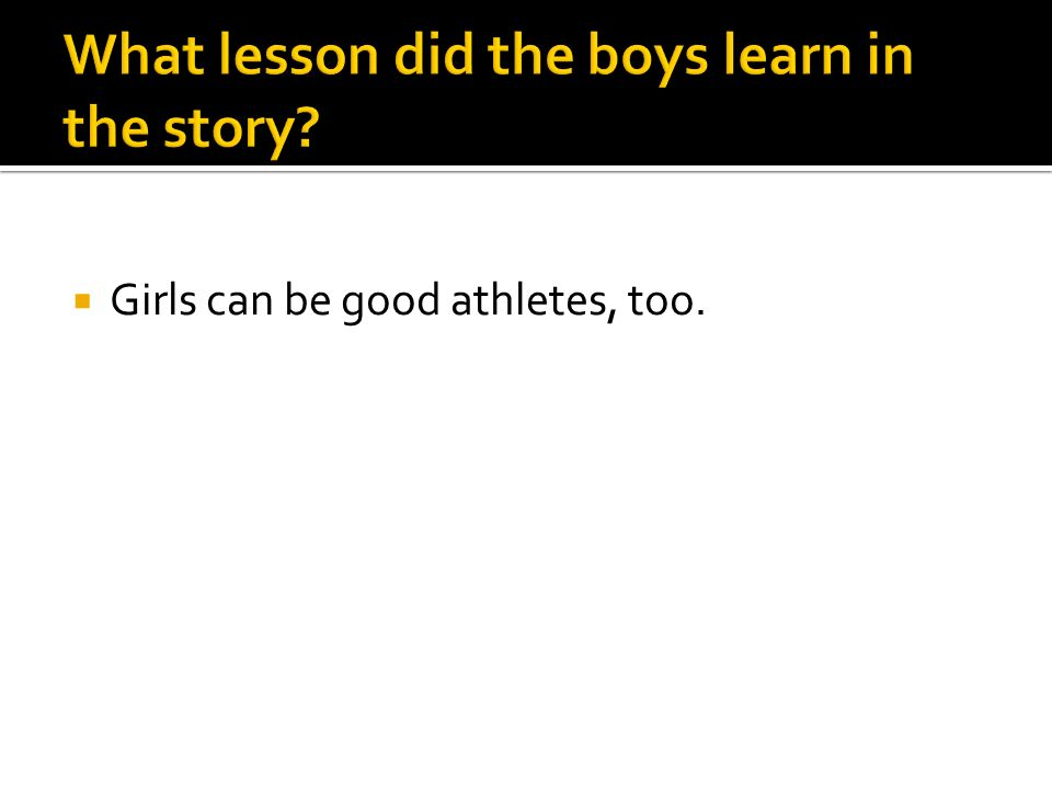 Girls can be good athletes, too.